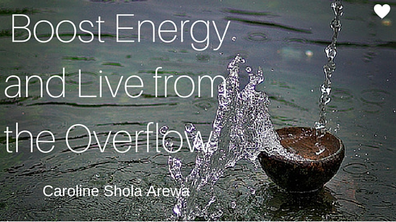 4 ways to boost energy andLive from the overflow. Caroline Shola Arewa