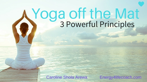 Yoga off the Mat – 3 Powerful Principles